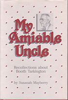 My amiable uncle : recollections about Booth Tarkington
