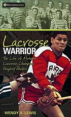 Lacrosse warrior : the life of Mohawk lacrosse champion Gaylord Powless