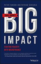 Small Money Big Impact : Impact Investing, Microfinance and Real Returns.