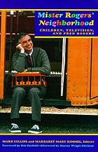 Mister Rogers' neighborhood : children, television, and Fred Rogers