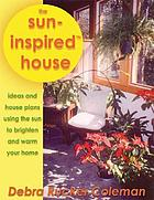 The sun-inspired house : house designs warmed and brightened by the sun