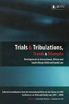 Trials and tribulations, trends and triumphs : developments in international, African and South African child and family law