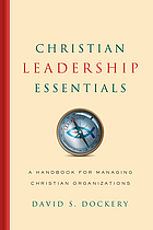 Christian leadership essentials : a handbook for managing Christian organizations
