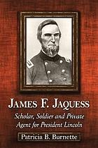 James F. Jaquess : scholar, soldier and private agent for President Lincoln