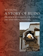 A story of ruins : presence and absence in Chinese art and visual culture