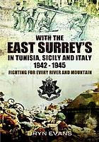 With the East Surreys in Tunisia, Sicily and Italy, 1942-1945 : fighting for every river and mountain