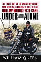 Under and alone : the true story of the undercover agent who infiltrated America's most violent outlaw motorcycle gang