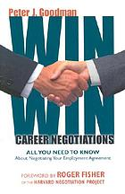 Win-win career negotiations : all you need to know about negotiating your employment agreement