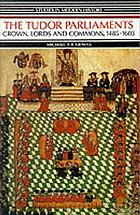 The Tudor parliaments : Crown, Lords, Commons, 1485-1603
