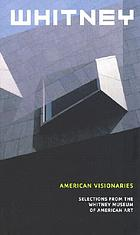 American Visionaries : selections from the Whitney Museum of American Art