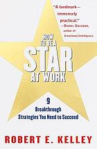 How to be a star at work : nine breakthrough strategies you need to succeed