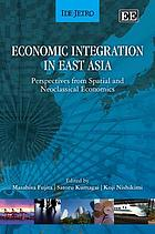 Economic integration in East Asia : perspectives from spatial and neoclassical economics