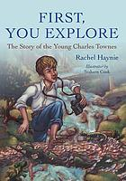 First, you explore : the story of the young Charles Townes