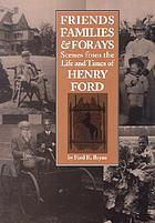 Friends, families & forays : scenes from the life and times of Henry Ford
