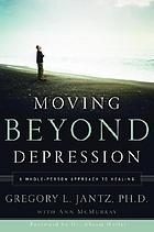 Moving beyond depression : a whole-person approach to healing