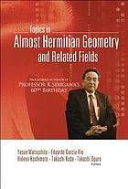 Topics in almost hermitian geometry and related fields : proceedings in honor of Professor K Sekigawa's 60th birthday : Niigata, Japan, 1-3 November 2004