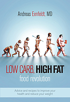 Low carb, high fat food revolution : advice and recipes to improve your health and reduce your weight