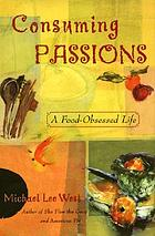Consuming passions : a food obsessed life