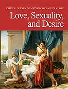 Critical survey of mythology and folklore. / Love, sexuality, and desire