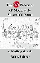 The 6.5 practices of moderately successful poets : a self-help memoir