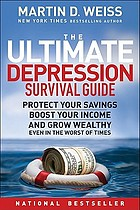 The ultimate depression survival guide : protect your savings, boost your income, and grow wealthy even in the worst of times