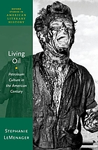 Living oil : petroleum culture in the american century