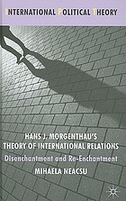 Hans J. Morgenthau's theory of international relations : disenchantment and re-enchantment