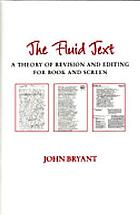 The fluid text : a theory of revision and editing for book and screen