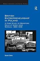 British entrepreneurship in Poland : a case study of Bradford Mills at Marki near Warsaw, 1883-1939