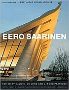 Eero Saarinen : buildings from the Balthazar Korab Archive