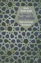 The politics of the (im)possible : utopia and dystopia reconsidered