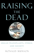 Raising the dead : organ transplants, ethics, and society