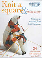 Knit a square & make a toy : [simple toys to make from knitted squares, 24 of the easiest soft toys you'll ever knit!]