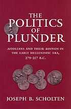 The politics of plunder : Aitolians and their koinon in the early Hellenistic era, 279-217 B.C.
