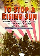 To stop a rising sun : reminiscences of wartime in India and Burma