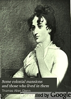 Some colonial mansions and those who lived in them : with genealogies of the various families mentioned