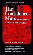 The confidence-man, his masquerade : an authoritative text, backgrounds and sources, reviews, criticism, an annotated bibliography