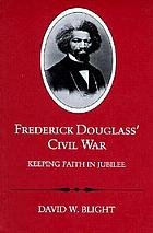 Frederick Douglass' Civil War : keeping faith in jubilee