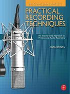 Practical recording techniques : the step-by-step approach to professional audio recording