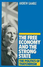 The free economy and the strong state : the politics of Thatcherism