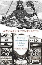 Wayward contracts : the crisis of political obligation in England, 1640-1674