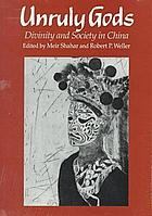 Unruly gods : divinity and society in China