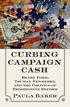 Curbing campaign cash : Henry Ford, Truman Newberry, and the politics of progressive reform