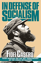 In defense of socialism : four speeches on the 30th anniversary of the Cuban Revolution