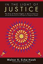 In the light of justice : the rise of human rights in Native America and the UN Declaration on the Rights of Indigenous Peoples