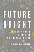 Future bright : a transforming vision of human intelligence