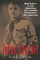 Julius Streicher : Nazi editor of the notorious anti-semitic newspaper Der Stürmer