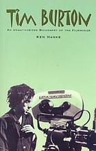 Tim Burton : an unauthorized biography of the filmmaker