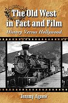 The Old West in fact and film : history versus Hollywood