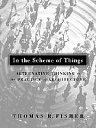 In the scheme of things : alternative thinking on the practice of architecture